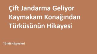 Çift Jandarma Geliyor Kaymakam Konağından Türküsünün Hikayesi